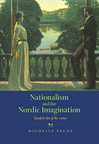 9780520206267: Nationalism and the Nordic Imagination: Swedish Art of the 1890s