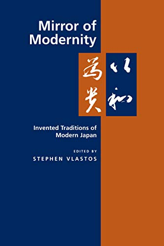 9780520206373: Mirror of Modernity: Invented Traditions of Modern Japan (Twentieth Century Japan: The Emergence of a World Power): 9