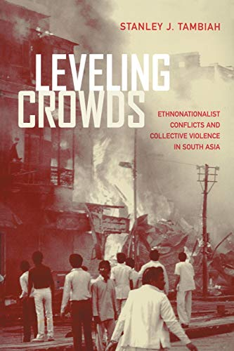 9780520206427: Leveling Crowds: Ethnonationalist Conflicts and Collective Violence in South Asia (Comparative Studies in Religion and Society)