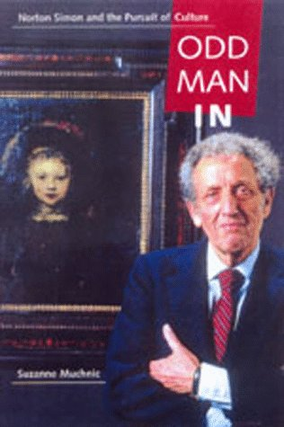 Odd Man In: Norton Simon and the Pursuit of Culture: Muchnic, Suzanne