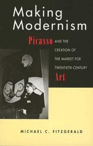 9780520206533: Making Modernism: Picasso and the Creation of the Market for Twentieth-Century Art