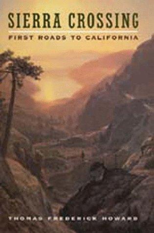 Sierra Crossing First Roads to California: Howard, Thomas Frederick