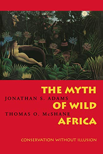 9780520206717: Adams, J: Myth of Wild Africa: Conservation Without Illusion
