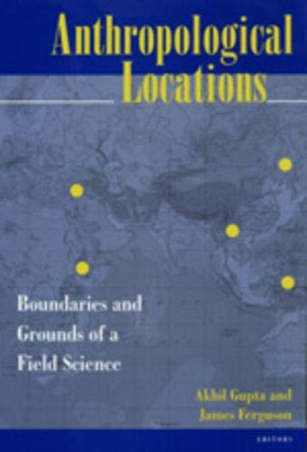 9780520206809: Anthropological Locations: Boundaries and Grounds of a Field Science