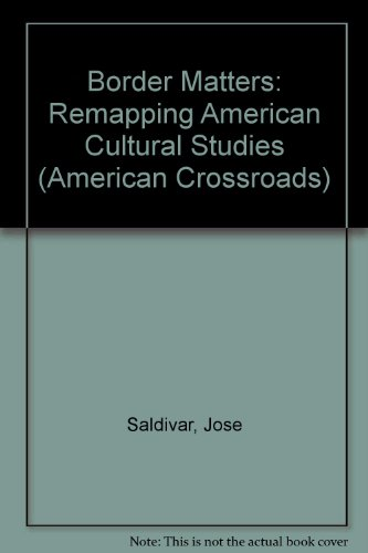 9780520206816: Border Matters: Remapping American Cultural Studies (American Crossroads)