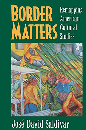 9780520206823: Border Matters: Remapping American Cultural Studies (American Crossroads)
