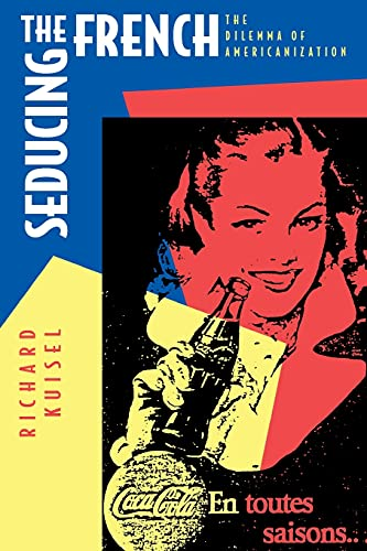 9780520206984: Seducing the French: Dilemma of Americanization: The Dilemma of Americanization