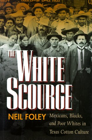 9780520207233: The White Scourge: Mexicans, Blacks, and Poor Whites in Texas Cotton Culture (American Crossroads)