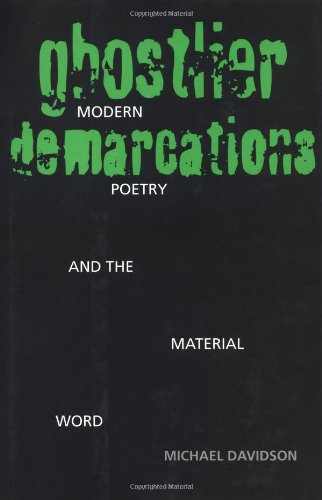 Ghostlier Demarcations: Modern Poetry and the Material Word: Davidson, Michæl