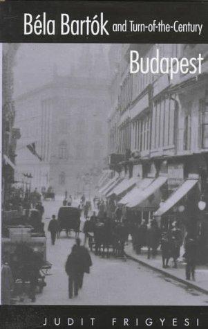9780520207400: Béla Bartók and Turn-of-the-Century Budapest