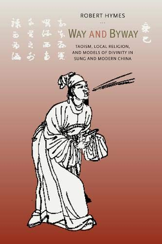 Way and Byway: Taoism, Local Religion, and Models of Divinity in Sung and: Hymes, Robert