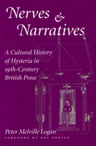 Nerves and Narratives: A Cultural History of Hysteria in 19th-Century British Prose.: Logan, Peter ...