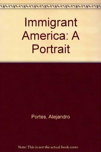 9780520207868: Immigrant America: A Portrait