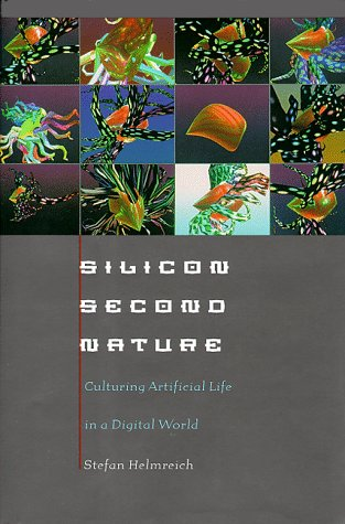9780520207998: Silicon Second Nature : Culturing Artificial Life in a Digital World