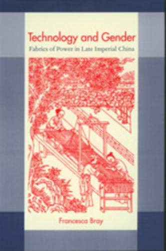 9780520208612: Technology and Gender: Fabrics of Power in Late Imperial China (A Philip E. Lilienthal Book)