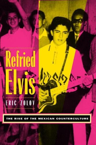 9780520208667: Refried Elvis: The Rise of the Mexican Counterculture