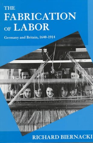 9780520208780: The Fabrication of Labor: Germany and Britain, 1640-1914 (Studies on the History of Society and Culture)