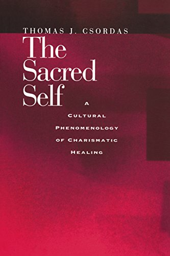 9780520208841: The Sacred Self: A Cultural Phenomenology of Charismatic Healing