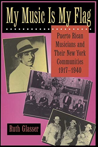 9780520208902: My Music Is My Flag: Puerto Rican Musicians and Their New York Communities, 1917-1940 (Latinos in American Society & Culture)