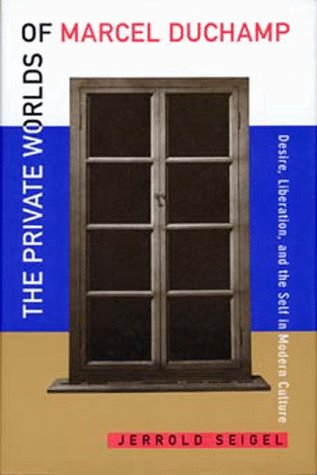 9780520209039: The Private Worlds of Marcel Duchamp: Desire, Liberation, and the Self in Modern Culture