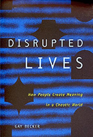 9780520209138: Disrupted Lives: How People Create Meaning in a Chaotic World
