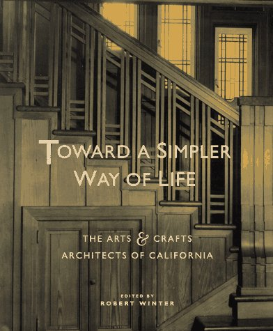 Toward a Simpler Way of Life: The Arts and Crafts Architects of California: Robert Winter