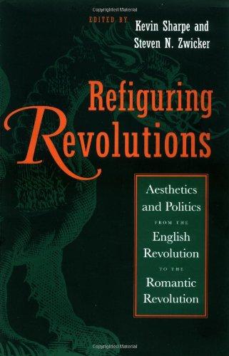 9780520209206: Refiguring Revolutions: Aesthetics and Politics from the English Revolution to the Romantic Revolution
