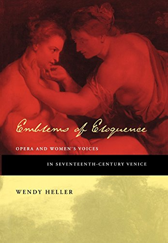 9780520209336: Emblems of Eloquence: Opera and Women's Voices in Seventeenth-Century Venice