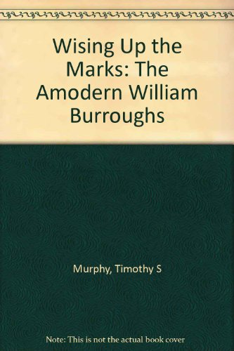9780520209503: Wising Up the Marks: The Amodern William Burroughs
