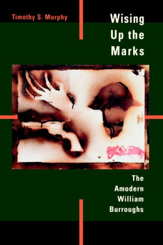 9780520209510: Wising Up the Marks: The Amodern William Burroughs