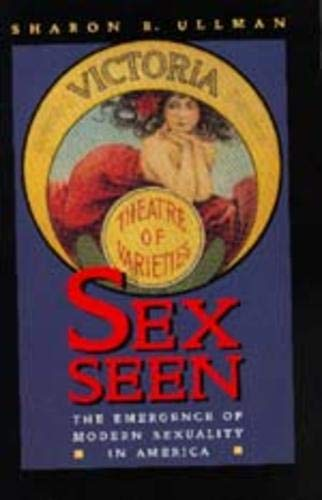 Sex seen : the emergence of modern sexuality in America.: Ullman, Sharon R.
