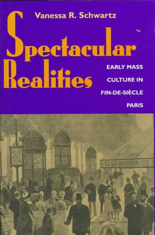 9780520209596: Spectacular Realities: Early Mass Culture in Fin-De-Siecle Paris