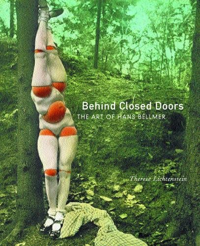 Behind Closed Doors: The Art of Hans Bellmer (The Discovery Series): Lichtenstein, Therese