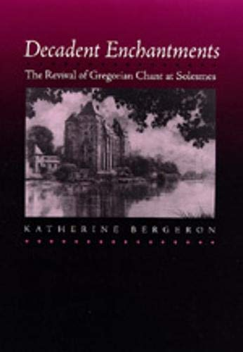 9780520210080: Decadent Enchantments: The Revival of Gregorian Chant at Solesmes (California Studies in 19th-Century Music)