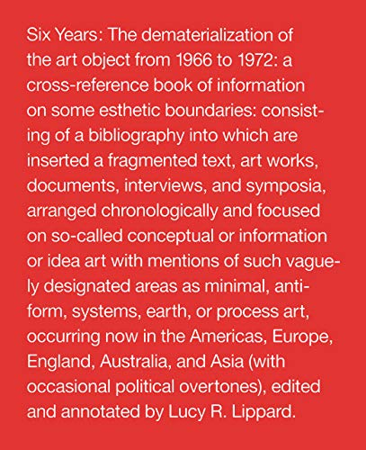 9780520210134: Six Years: The Dematerialization of the Art Object from 1966 to 1972 : A Cross-Reference Book of Information on Some Esthetic Boundaries : Consisting of a biblio