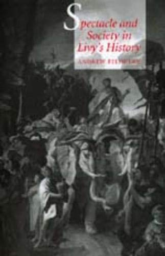 SPECTACLE AND SOCIETY IN LIVY'S HISTORY: FELDHARE, ANDREW