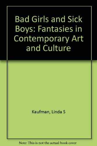 9780520210301: Bad Girls and Sick Boys: Fantasies in Contemporary Art and Culture