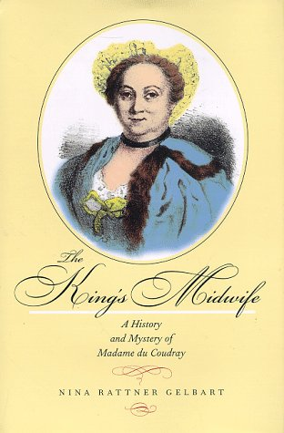 9780520210363: The King's Midwife: A History and Mystery of Madame du Coudray