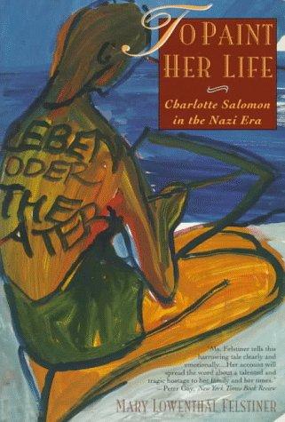 9780520210660: To Paint Her Life: Charlotte Salomon in the Nazi Era
