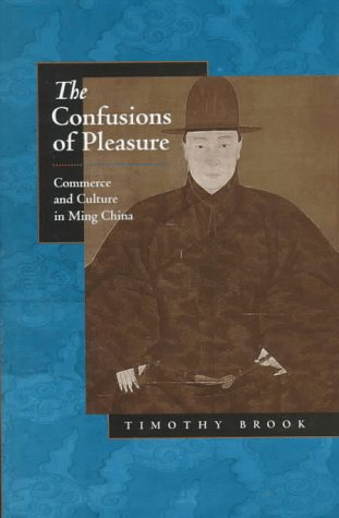 The Confusions of Pleasure: Commerce and Culture in Ming China: Brook, Timothy