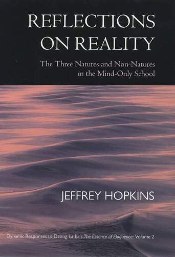 9780520211209: Reflections on Reality: The Three Natures and Non-Natures in the Mind-Only School: Dynamic Responses to Dzong-ka-ba's The Essence of Eloquence, Volume 2