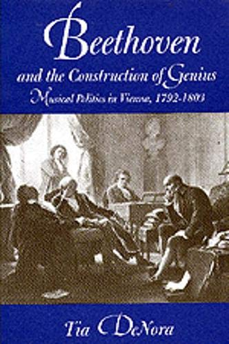 9780520211582: Beethoven and the Construction of Genius: Musical Politics in Vienna, 1792-1803