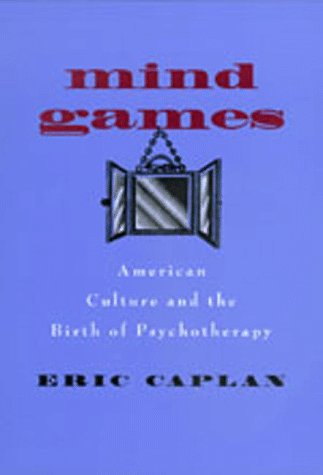 9780520211698: Mind Games: American Culture and the Birth of Psychotherapy (Medicine and Society)