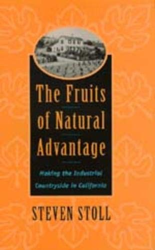 The Fruits of Natural Advantage: Making the Industrial Countryside in California: Stoll, Steven