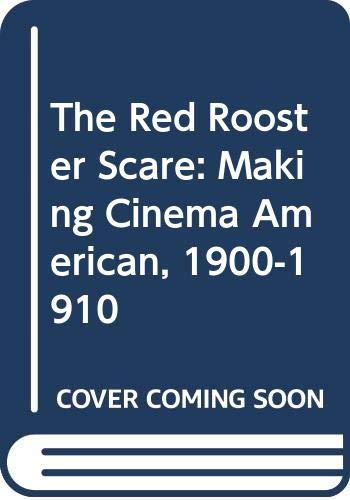 9780520212039: The Red Rooster Scare: Making Cinema American, 1900-1910