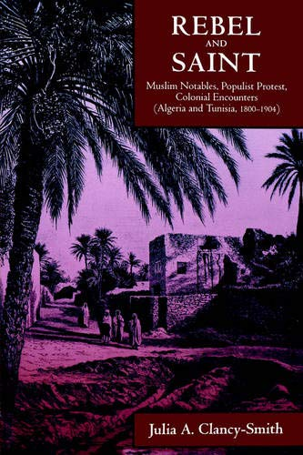 9780520212169: Rebel & Saint - Muslim Notables, Populist Protest, Colonial Encounters (Algeria & Tunisia, 1800-1904)