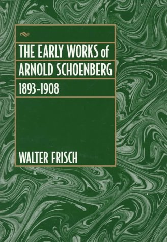 9780520212183: The Early Works of Arnold Schoenberg, 1893-1908