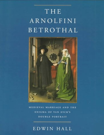 9780520212213: The Arnolfini Betrothal: Medieval Marriage and the Enigma of Van Eyck's Double Portrait (The Discovery Series)