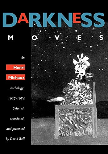 Darkness Moves: Henri Michaux, David Ball