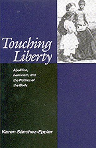 Touching Liberty: Abolition, Feminism, and the Politics: Sanchez-Eppler, Karen